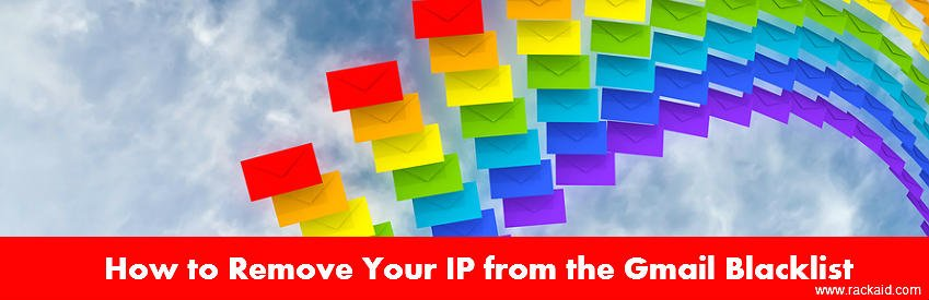 How to Remove Your IP from the Gmail Blacklist - rackAID